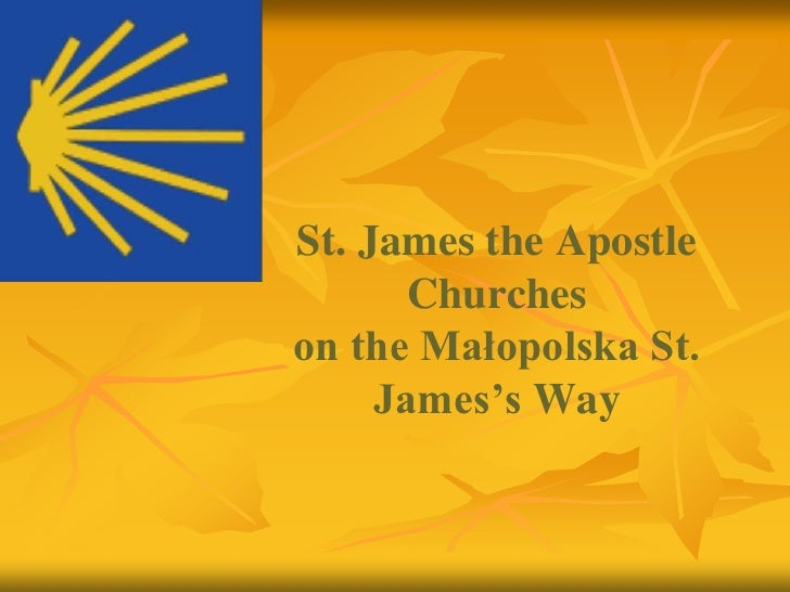 St. James the Apostle       Churcheson the Małopolska St.     James's Way