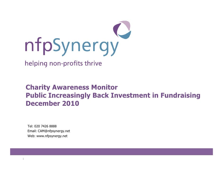 Charity Awareness Monitor    Public Increasingly Back Investment in Fundraising    December 2010    Tel: 020 7426 8888    ...