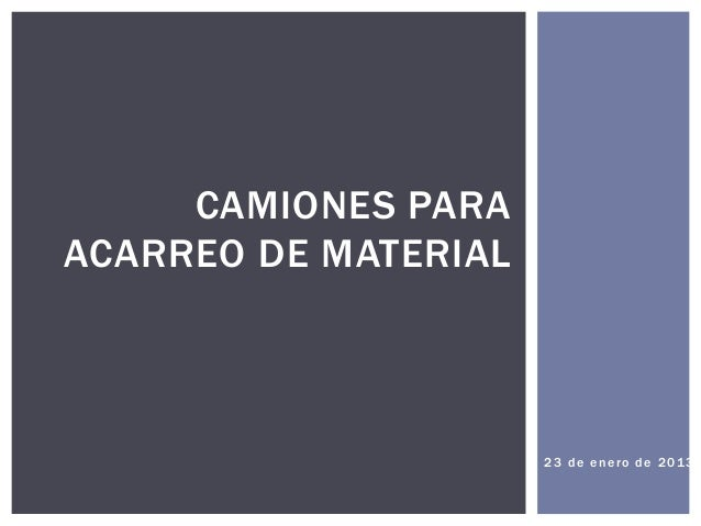 23 de enero de 2013 CAMIONES PARA ACARREO DE MATERIAL