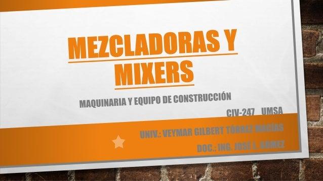 • Definición La Mezcladora u hormigonera es un aparato o máquina empleada para la elaboración del hormigón o concreto. Su ...