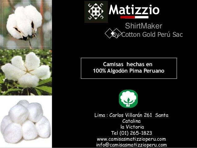 Camisas hechas en 100% Algodón Pima Peruano Lima : Carlos Villarán 261 Santa Catalina la Victoria Tel (01) 265-1823 www.ca...