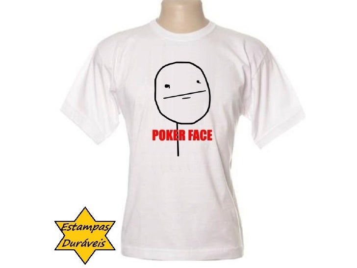 Camiseta poker face,     frases camiseta