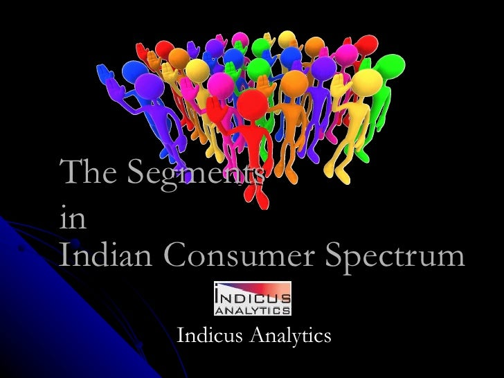 Indian Consumer Spectrum Indicus Analytics The Segments  in