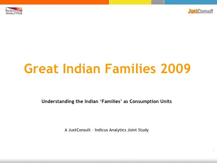 Great Indian Families 2009 Understanding the Indian 'Families' as Consumption Units A JuxtConsult – Indicus Analytics Join...