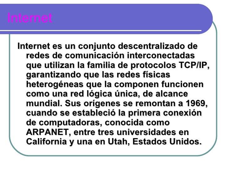Internet <ul><li>Internet es un conjunto descentralizado de redes de comunicación interconectadas que utilizan la familia ...