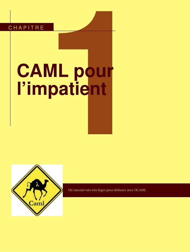 1CAML pour l'impatient C H A P I T R E Un tutoriel très très léger pour débuter avec OCAML