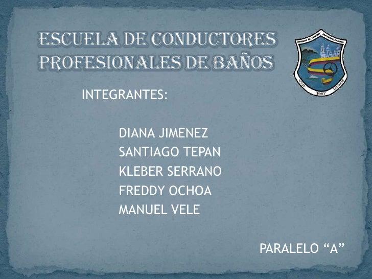 ESCUELA DE CONDUCTORES PROFESIONALES DE BAÑOS<br />INTEGRANTES:<br />DIANA JIMENEZ<br />SANTIAGO TEPAN<br />KLE...