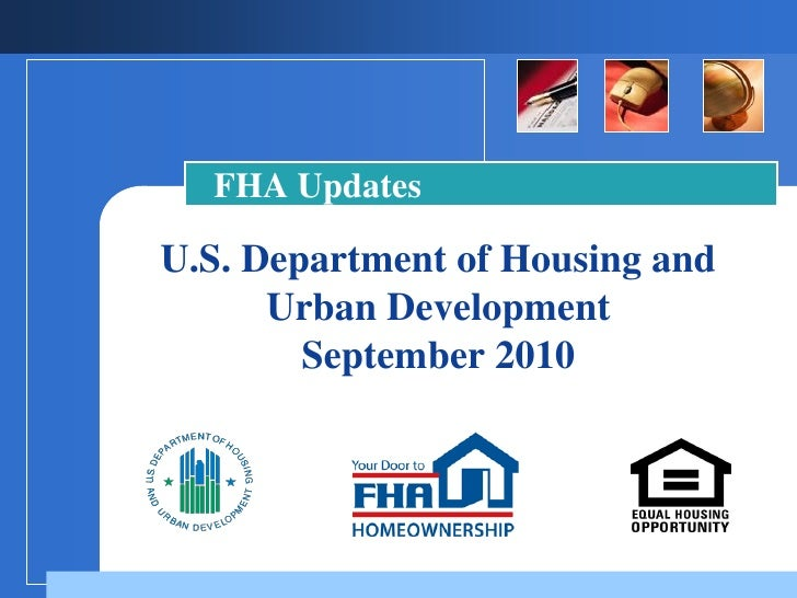 FHA Updates  U.S. Department of Housing and       Urban Development         September 2010             Company            ...