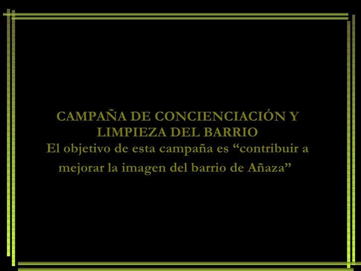 """CAMPAÑA DE CONCIENCIACIÓN Y LIMPIEZA DEL BARRIO El objetivo de esta campaña es """"contribuir a mejorar la imagen del barrio ..."""