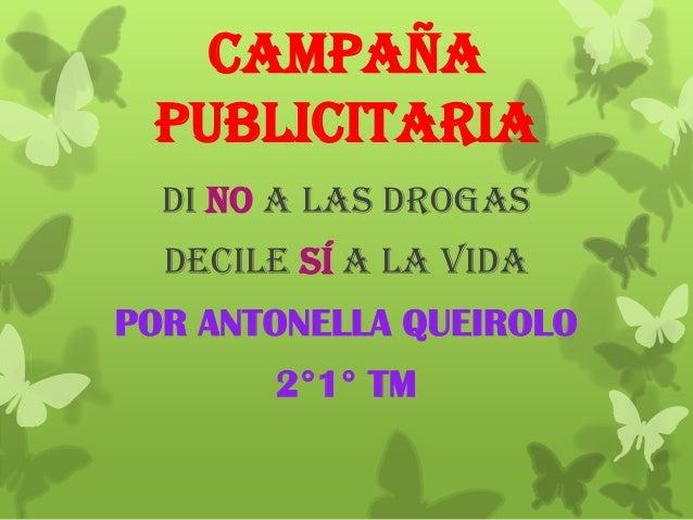 Campaña publicitaria Di NO a las drogas Decile SÍ A LA VIDA POR ANTONELLA QUEIROLO 2°1° TM