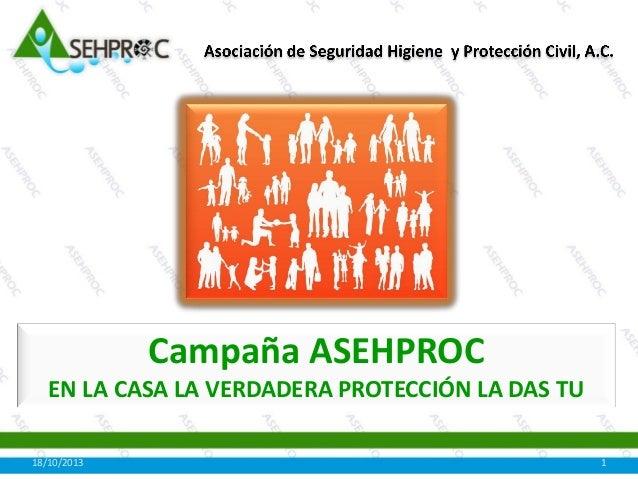 Campaña ASEHPROC EN LA CASA LA VERDADERA PROTECCIÓN LA DAS TU 18/10/2013  1