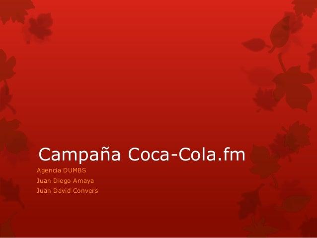 Campaña Coca-Cola.fm Agencia DUMBS Juan Diego Amaya Juan David Convers