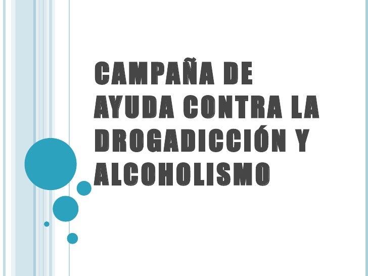 CAMPAÑA DE AYUDA CONTRA LA DROGADICCIÓN Y ALCOHOLISMO