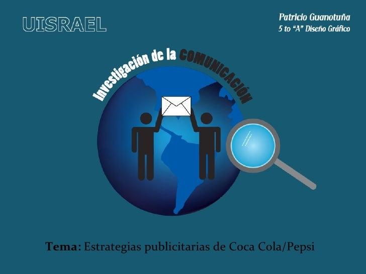 Tema:  Estrategias publicitarias de Coca Cola/Pepsi