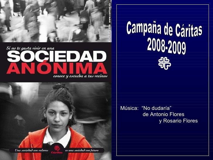 """Campaña de Cáritas 2008-2009 Música:  """"No dudaría""""  de Antonio Flores  y Rosario Flores"""