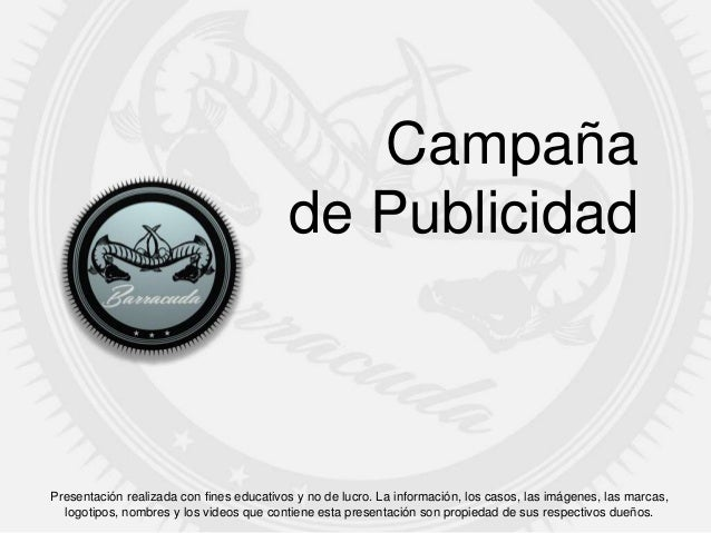 Campaña de Publicidad Presentación realizada con fines educativos y no de lucro. La información, los casos, las imágenes, ...