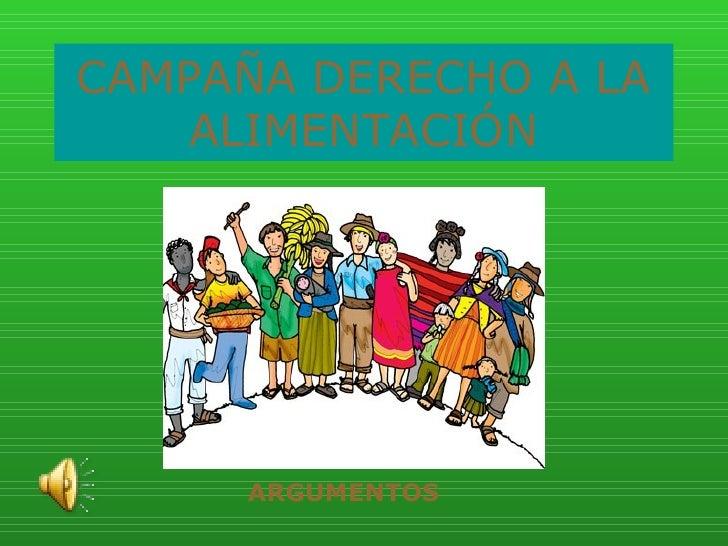 CAMPAÑA DERECHO A LA ALIMENTACIÓN ARGUMENTOS