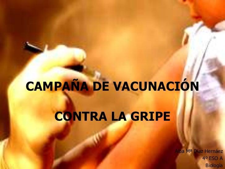 CAMPAÑA DE VACUNACIÓN   CONTRA LA GRIPE                     Alba Mª Díaz Hernáez                                 4º ESO A ...