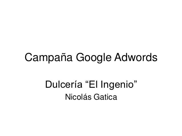 """Campaña Google Adwords   Dulcería """"El Ingenio""""       Nicolás Gatica"""