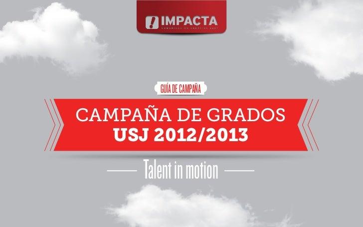 GUÍA DE CAMPAÑACAMPAÑA DE GRADOS   USJ 2012/2013     Talent in motion