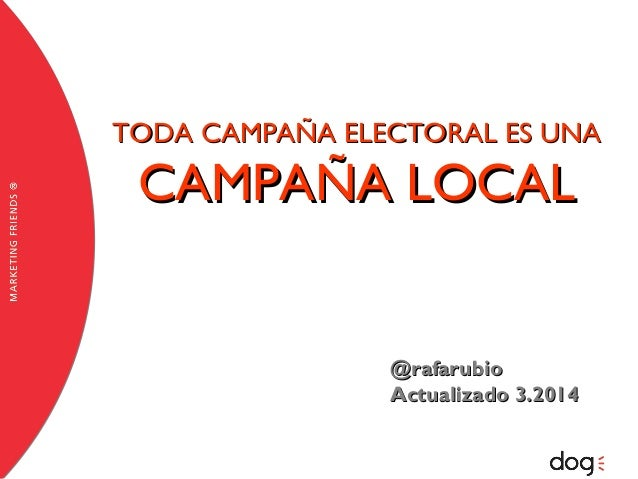 TODA CAMPAÑA ELECTORAL ES UNA  CAMPAÑA LOCAL  @rafarubio Actualizado 3.2014