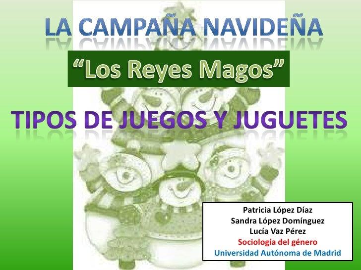 """La campaña navideña<br />""""Los Reyes Magos""""<br />Tipos de juegos y juguetes<br />Patricia López Díaz<br />Sandra López Domí..."""