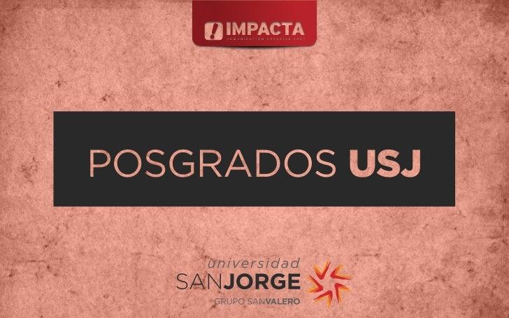 Objetivo: dar a conocer la propuesta de posgrados de la          USJ 2012 en sus 4 productos estrella.Público objetivo: pr...