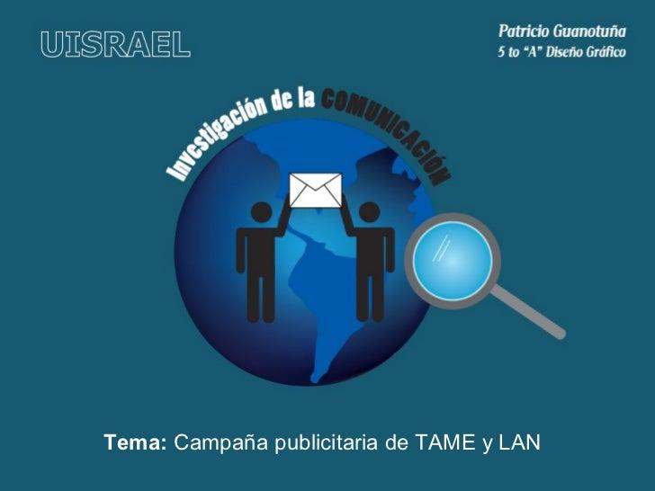 Tema:  Campaña publicitaria de TAME y LAN