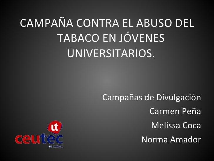 <ul><li>CAMPAÑA CONTRA EL ABUSO DEL TABACO EN JÓVENES UNIVERSITARIOS. </li></ul><ul><li>Campañas de Divulgación </li></ul>...