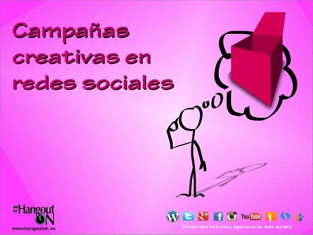 Campañas creativas en redes sociales  www.hangouton.es  (Pincha sobre los iconos y síguenos en las redes sociales)
