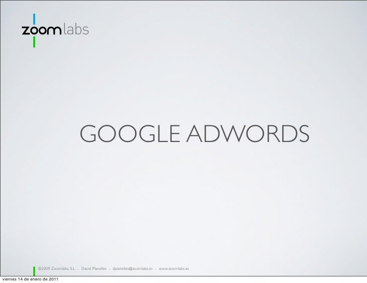 labs                                       GOOGLE ADWORDS                 ©2009 Zoomlabs, S.L. - David Planelles - dplanel...