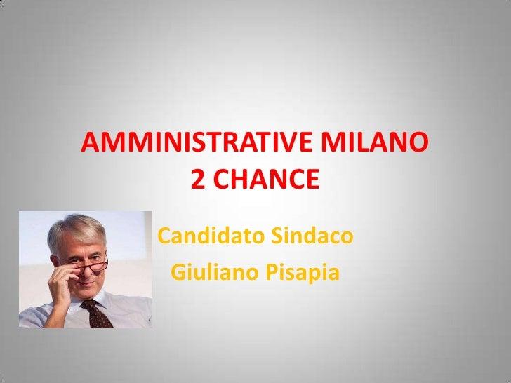 AMMINISTRATIVE MILANO  2 CHANCE<br />Candidato Sindaco <br />Giuliano Pisapia<br />