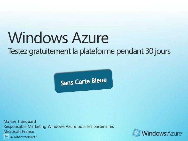 Windows Azure Testezgratuitement la plateforme pendant 30 jours<br />Sans Carte Bleue<br />Marine Tranquard<br />Responsab...