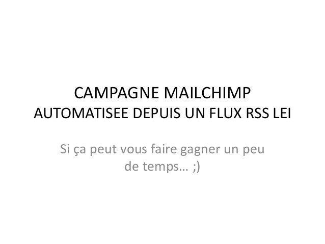 CAMPAGNE MAILCHIMP AUTOMATISEE DEPUIS UN FLUX RSS LEI Si ça peut vous faire gagner un peu de temps… ;)