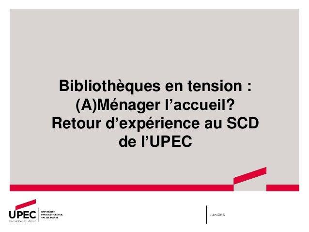 Bibliothèques en tension : (A)Ménager l'accueil? Retour d'expérience au SCD de l'UPEC Juin 2015