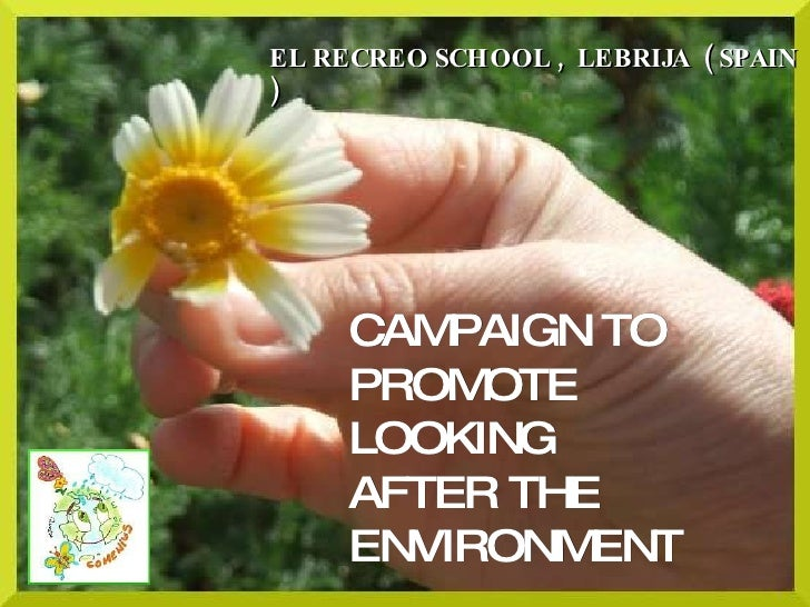 CAMPAIGN TO PROMOTE LOOKING AFTER THE ENVIRONMENT EL RECREO SCHOOL ,  LEBRIJA  ( SPAIN )