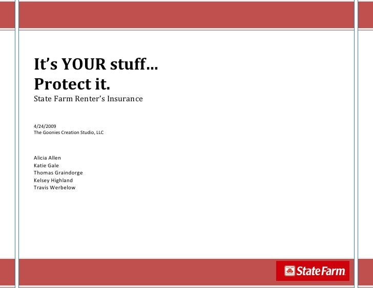 It's YOUR stuff… Protect it. State Farm Renter's Insurance   4/24/2009 The Goonies Creation Studio, LLC    Alicia Allen Ka...