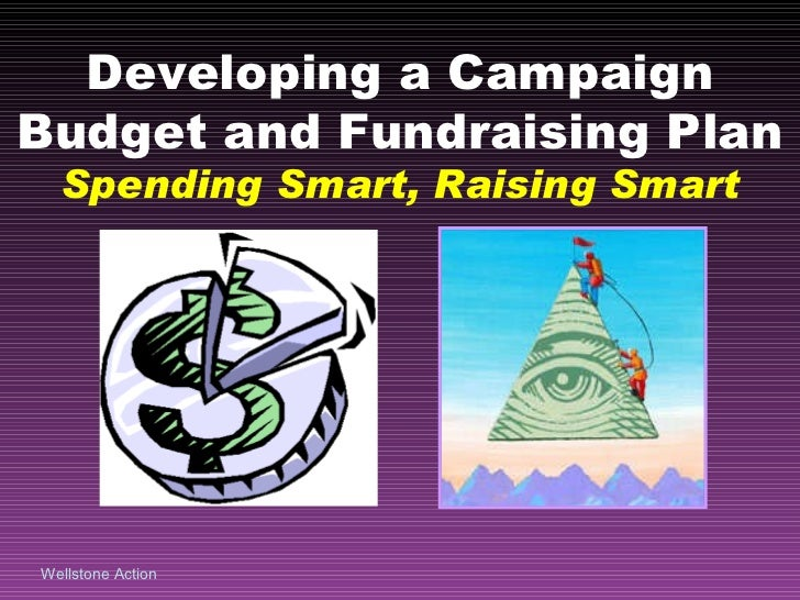 Developing a Campaign Budget and Fundraising Plan Spending Smart, Raising Smart