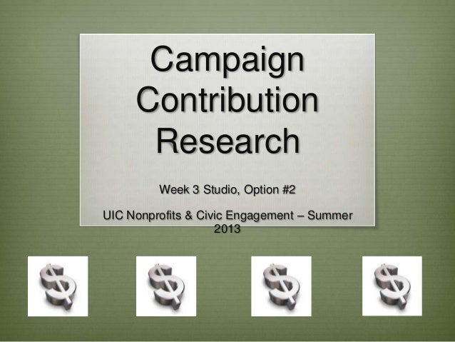 Campaign Contribution Research Week 3 Studio, Option #2 UIC Nonprofits & Civic Engagement – Summer 2013