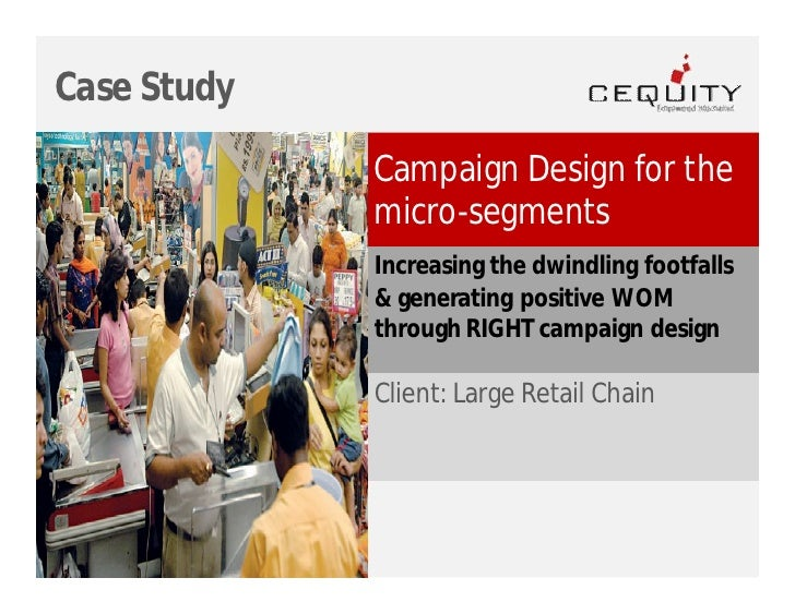Case Study               Campaign Design for the              micro-segments              Increasing the dwindling footfal...