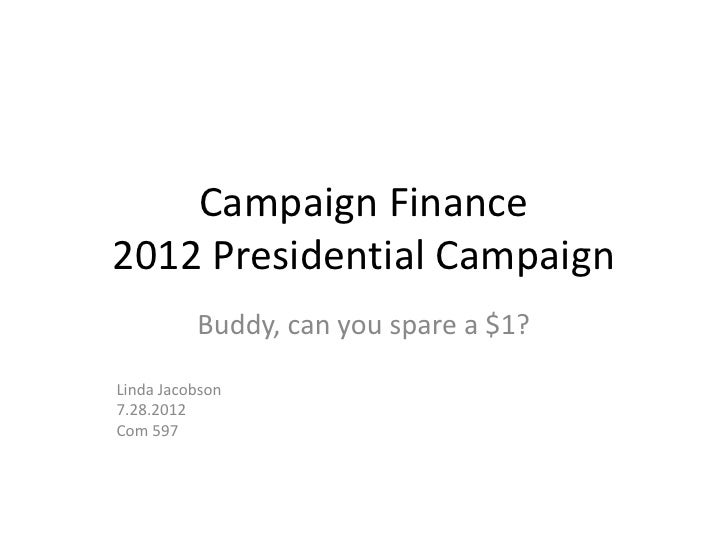 Campaign Finance2012 Presidential Campaign          Buddy, can you spare a $1?Linda Jacobson7.28.2012Com 597