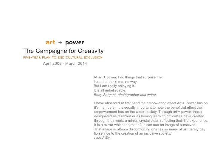 art + power The Campaigne for Creativity FIVE-YEAR PLAN TO END CULTURAL EXCLUSION          April 2009 - March 2014        ...