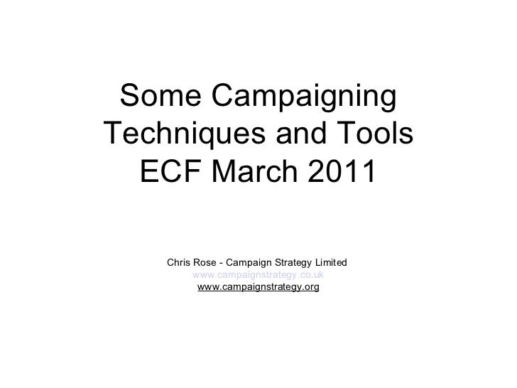 Some Campaigning Techniques and Tools ECF March 2011 Chris Rose - Campaign Strategy Limited   www.campaignstrategy.co.uk w...