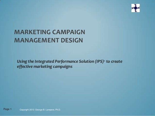 MARKETING CAMPAIGN         MANAGEMENT DESIGN         Using the Integrated Performance Solution (IPS)® to create         ef...