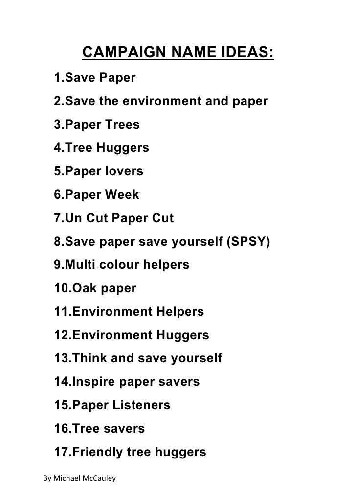 CAMPAIGN NAME IDEAS:  1.Save Paper  2.Save the environment and paper  3.Paper Trees  4.Tree Huggers  5.Paper lovers  6.Pap...