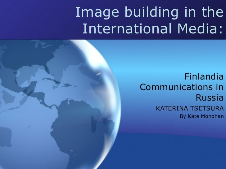Image building in the International Media: Finlandia Communications in Russia KATERINA TSETSURA By Kate Monohan