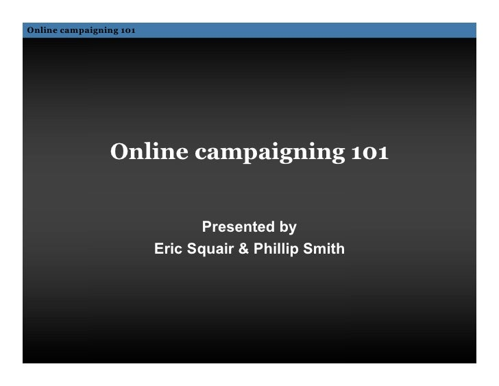 Online campaigning 101                     Online campaigning 101                                   Presented by          ...
