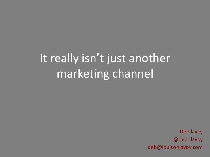 It really isn't just another    marketing channel                                  Deb lavoy                              ...