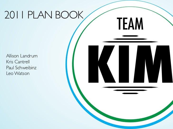 2011 PLAN BOOK                   TEAM                  KIMAllison LandrumKris CantrellPaul SchweibinzLeo Watson
