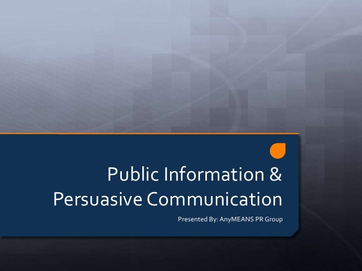 Public Information &Persuasive Communication<br />Presented By: AnyMEANS PR Group<br />